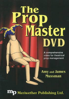 Prop Master A Comprehensive Video for Theatrical Prop Management by Amy Mussman, James Mussman