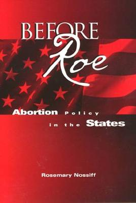 Before Roe Abortion Policy in the States by Rosemary Nossiff
