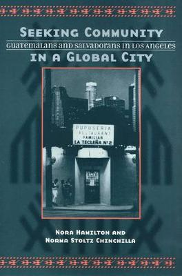 Seeking Community In Global City Guatemalans & Salvadorans In Los Angeles by Nora Hamilton