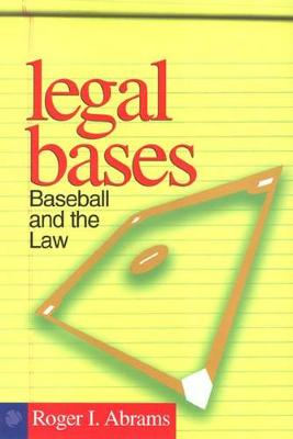 Legal Bases Baseball And The Law by Roger I. Abrams