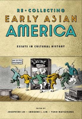 Recollecting Early Asian America Essays In Cultural History by Josephine Lee