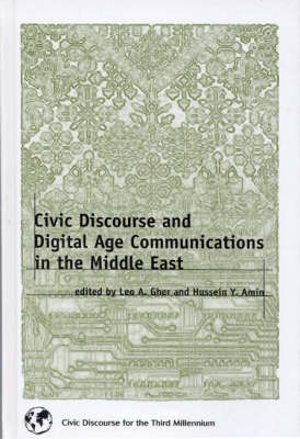 Civic Discourse and Digital Age Communications in the Middle East by Hussein Y. Amin, Leo A. Gher