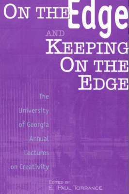 On the Edge and Keeping On the Edge The University of Georgia Annual Lectures On Creativity by E. Paul Torrance