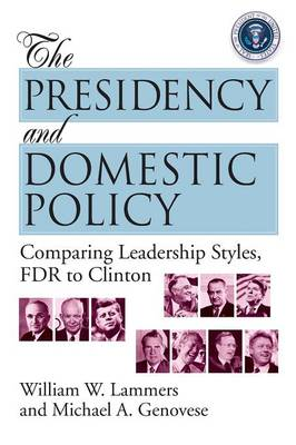 The Presidency and Domestic Policy Comparing Leadership Styles, FDR to Clinton by William W. Lammers, Michael A. Genovese