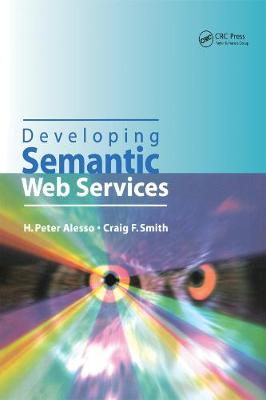 Developing Semantic Web Services by H. Peter Alesso, Craig F. Smith
