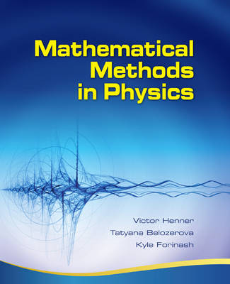 Mathematical Methods in Physics Partial Differential Equations, Fourier Series, and Special Functions by Victor Henner, Tatyana Belozerova, Kyle Forinash