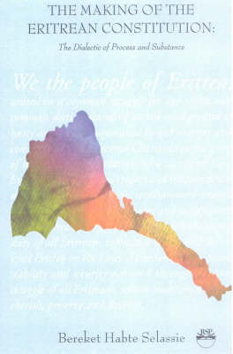 The Making of the Eritrean Constitution The Dialectic of Process and Substance by Bereket Habte Selassie