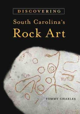 Discovering South Carolina's Rock Art by Tommy Charles