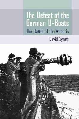 The Defeat of the German U-Boats The Battle of the Atlantic by David Syrett