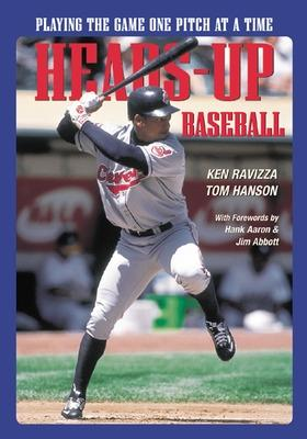 Heads-Up Baseball Playing the Game One Pitch at a Time by Ken Ravizza, Tom Hanson