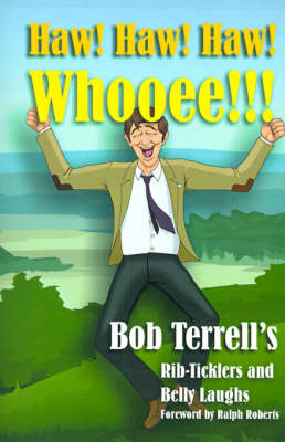 Haw! Haw! Haw! Whooee!!! The Best of Bob Terrell's Rib-ticklers and Belly Laughs by Bob Terrell, Ralph Roberts