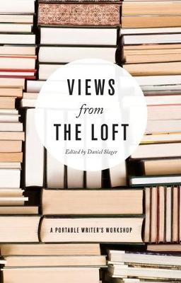 Views from the Loft A Portable Writer's Workshop by Daniel Slager