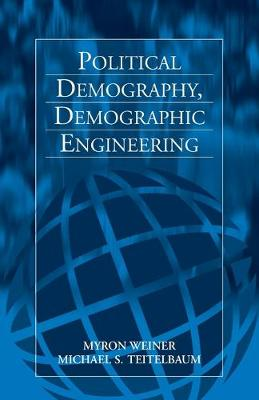Political Demography, Demographic Engineering by Myron Weiner, Michael S. Teitelbaum