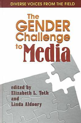The Gender Challenge to Media Diverse Voices from the Field by Elizabeth L. Toth