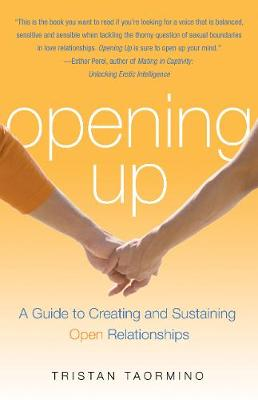 Opening Up A Guide to Creating and Sustaining Open Relationships by Tristan (Tristan Taormino) Taormino