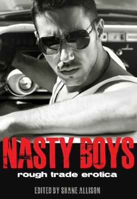 Nasty Boys Rough Trade Erotica by Shane (Shane Allison) Allison