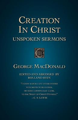 Creation in Christ Unspoken Sermons by George MacDonald