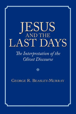 Jesus and the Last Days The Interpretation of the Olivet Discourse by George, R. Beasley-Murray
