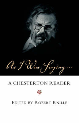 As I Was Saying A Chesterton Reader by G. K. Chesterton