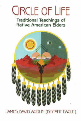 Circle of Life Traditional Teachings of Native American Elders by James David Audlin