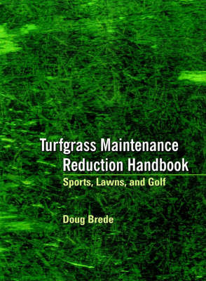 Turfgrass Maintenance Reduction Handbook Sports, Lawns, and Golf by Doug Brede