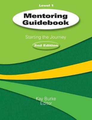 Mentoring Guidebook Level 1 Starting the Journey by Kathleen B. Burke