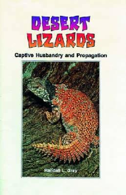 Desert Lizards Captive Husbandry and Propagation by
