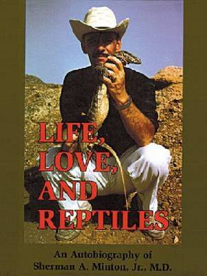 Life, Love and Reptiles An Autobiography of Sherman A.Minton, Jr., MD by
