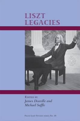 Liszt's Legacies by James Deaville