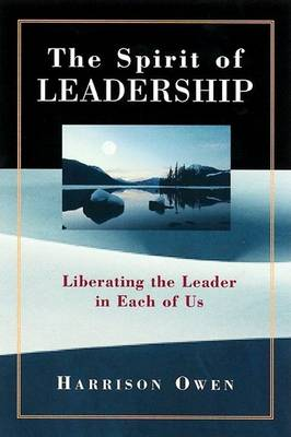 The Spirit of Leadership: Uncovering the Leader in Each of Us by Harrison Owen