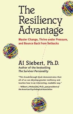 The Resiliency Advantage; Master Change, Thrive Under Pressure, and Bounce Back from Setbacks Master Change, Thrive Under Pressure, and Bounce Back from Setbacks by Al, Ph.D. Siebert