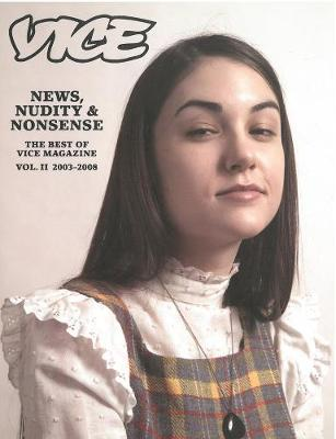 News, Nudity & Nonsense Irresponsible Writing for Awkward Youth: The Best of Vice Magazine Volume Two, 2003-2008 by Vice Magazine