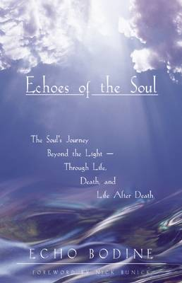 Echoes of the Soul Moving Beyond the Light by Echo Bodine