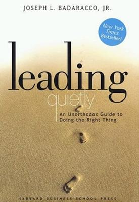 Leading Quietly An Unorthodox Guide to Doing the Right Thing by Joseph L., Jr. Badaracco