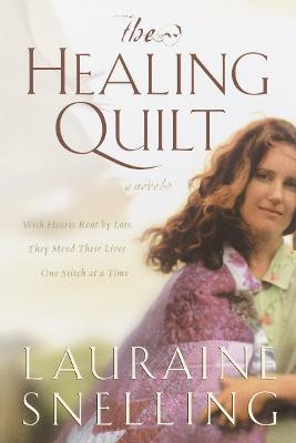 The Healing Quilt The Healing Quilt by Lauraine Snelling