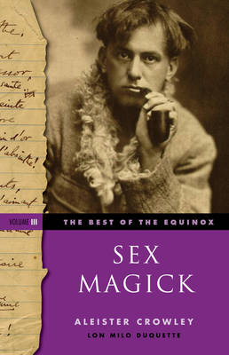 Sex Magick Best of the Equinox Volume III by Aleister Crowley, Lon Milo DuQuette