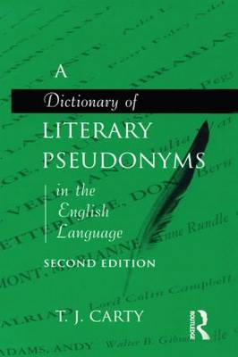 A Dictionary of Literary Pseudonyms in the English Language by T. J. Carty