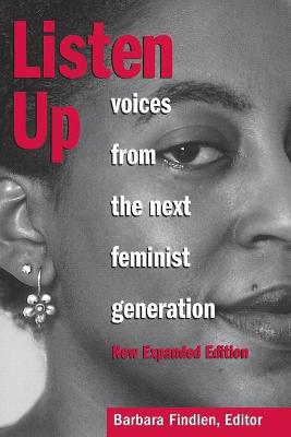 Listen Up Voices from the Next Feminist Generation by Barbara Findlen
