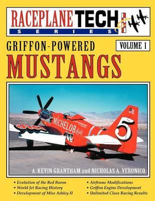 Griffon-Powered Mustangs - RaceplaneTech Vol 1 by Nicholas A. Veronico, A. Kevin Grantham