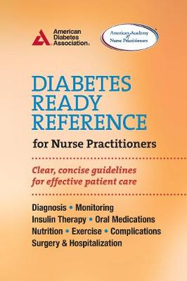 Diabetes Ready Reference for Nurse Practitioners Clear, Concise Guidelines for Effective Patient Care by American Diabetes Association