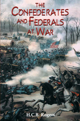 Confederates And Federals At War by H. C. B. Rogers
