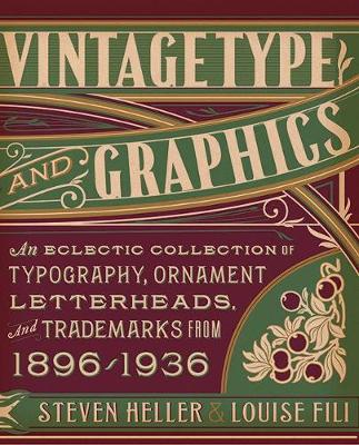 Vintage Type and Graphics An Eclectic Collection of Typography, Ornament, Letterheads, and Trademarks from 1896 to 1936 by Steven Heller, Louise Fili