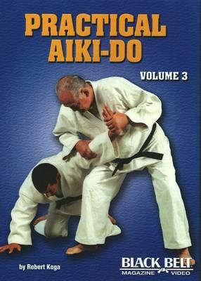 Practical Aiki-Do by Robert Koga