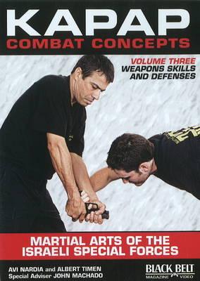 Kapap Combat Concepts Weapons Skills and Defenses by Avi Nardia, Albert Timen, John Machado