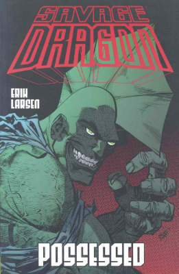 Savage Dragon Volume 4: Possessed by Erik Larson