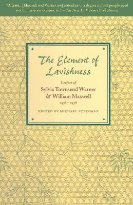 The Element of Lavishness: The Letters of Sylvia Townsend Warner by William Maxwell, Sylvia Townsend Warner