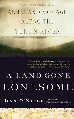 A Land Gone Lonesome An Inland Voyage Along the Yukon River by O'Neill
