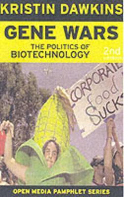 Gene Wars Second Edition The Politics of Biotechnology by Kristin Dawkins