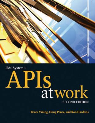 IBM System I APIs at Work by Bruce Vining, Doug Pence, Ron Hawkins