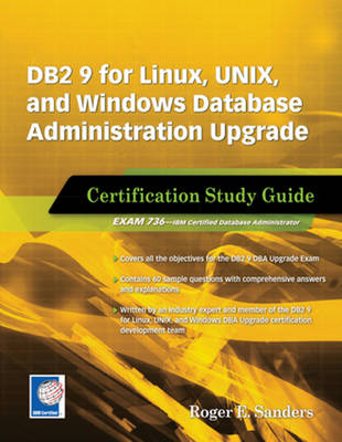 DB2 9 for Linux, UNIX, and Windows Database Administration Upgrade Certification Study Guide by Roger E. Sanders
